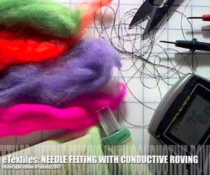 ETextiles: Needle Felting With Conductive Roving