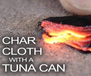 How To Make Char Cloth With A Tuna Can