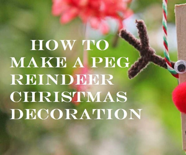 How to Make a Clothes Peg Reindeer Christmas Decorations