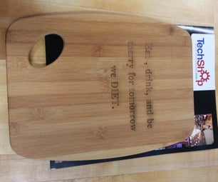 Laser Etched Cutting Board Gift - I Made It at Techshop, Chandler