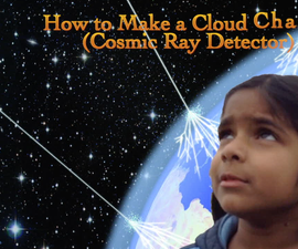 How to make a Cloud Chamber (Cosmic Ray Detector)