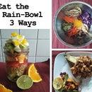 Eat the Rain-Bowl 3 Ways