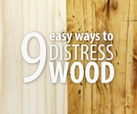 9 Easy Ways to Distress Wood