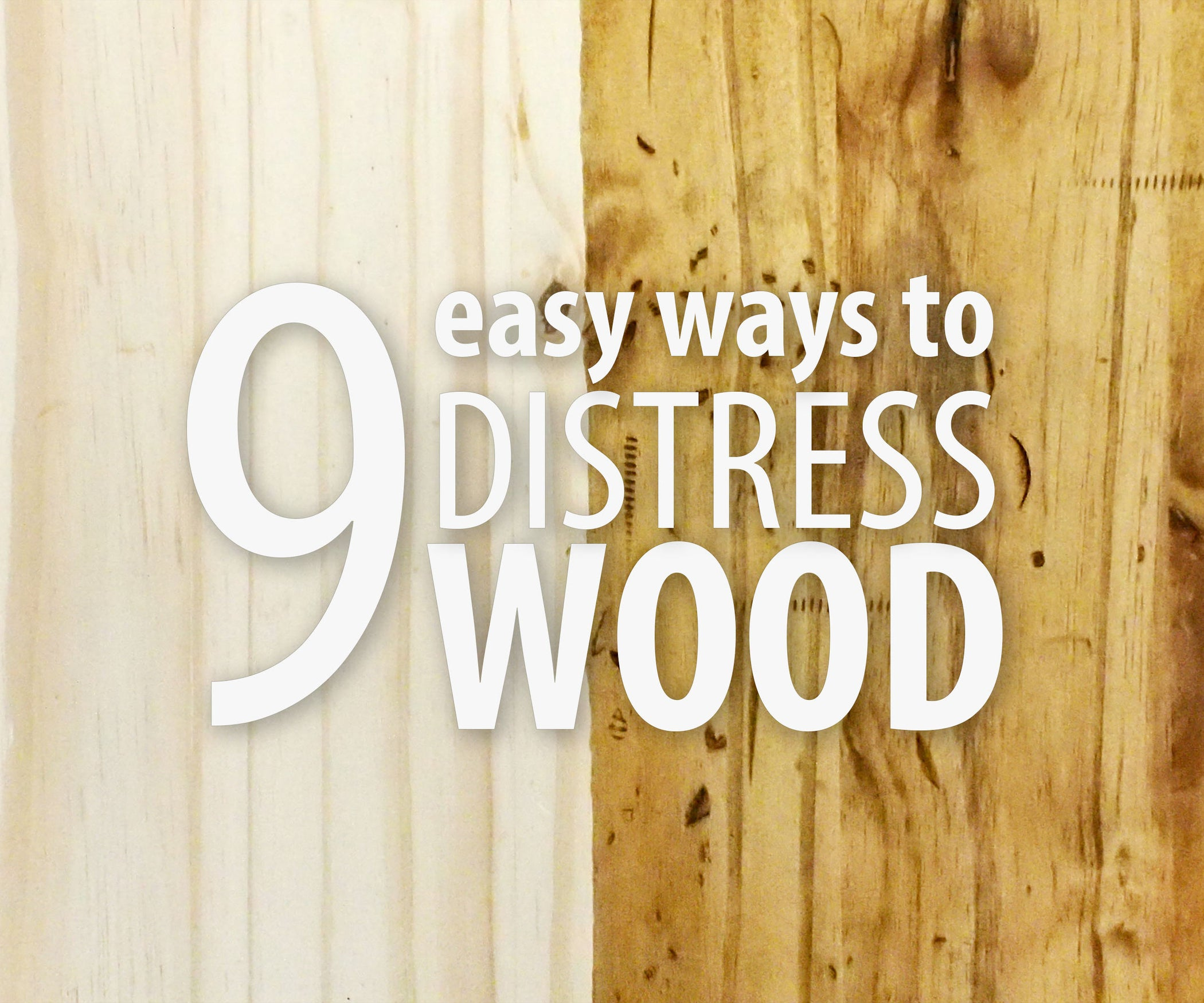 9 Easy Ways to Distress Wood: 9 Steps (with Pictures)