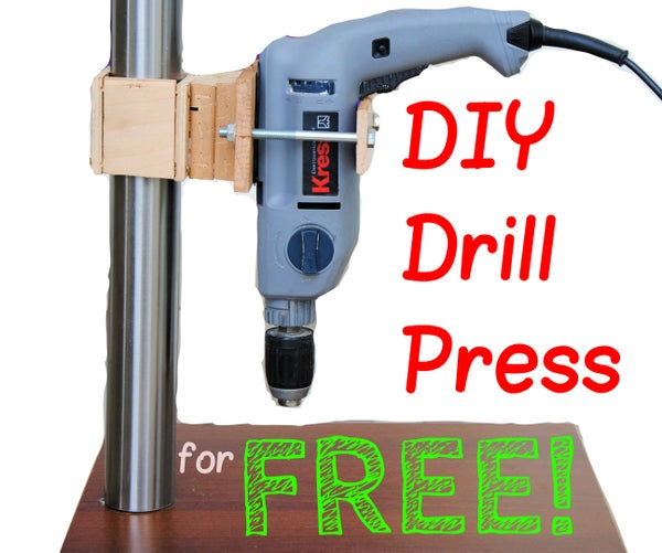 Build Your Own Drill Press for FREE!