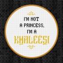 Game of Thrones - I'm not a princess, I'm a khaleesi - Free Cross Stitch PDF Pattern
