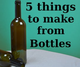 5 things to make from Bottles