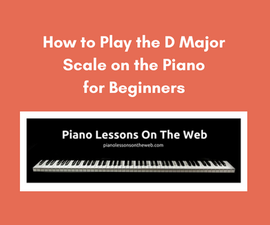 How to Play the D Major Scale on the Piano for Beginners