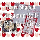 Heart Shaped Cinnamon Rolls and DIY Card!
