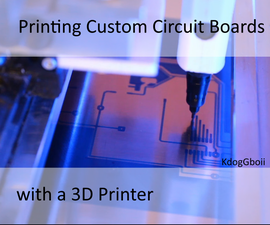Printing Custom Circuit Boards With a 3D Printer