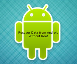 How to Recover Files From Android Without Root