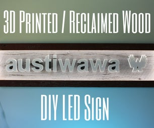3D Printed/Reclaimed Wood LED Sign
