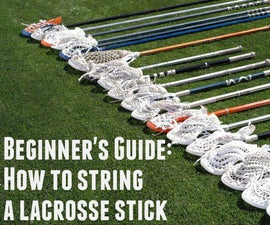 Beginner's Guide: How to String a Lacrosse Stick in 30 minutes or less