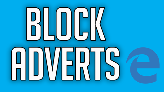 How to Block Adverts in Microsoft Edge