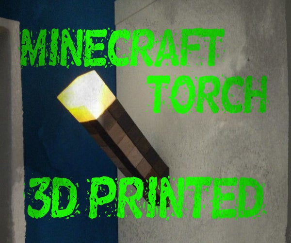 Real Life Minecraft Torch! 3D Printed and Painted