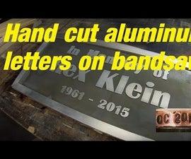 Handmade Aluminum Bandsaw Letters.