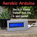 Aerobic Arduino - a $15 Fitness Tracker Power by an Arduino