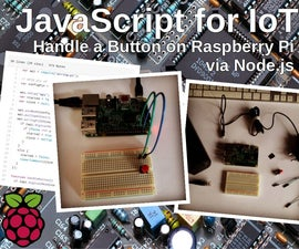 JavaScript for IoT: Controlling a Button on Raspberry Pi via Node.js